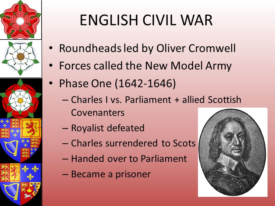 ENGLISH CIVIL WAR Roundheads led by Oliver Cromwell