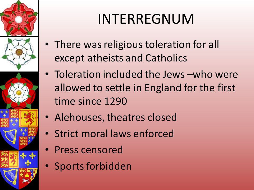 INTERREGNUM There was religious toleration for all except atheists and Catholics.