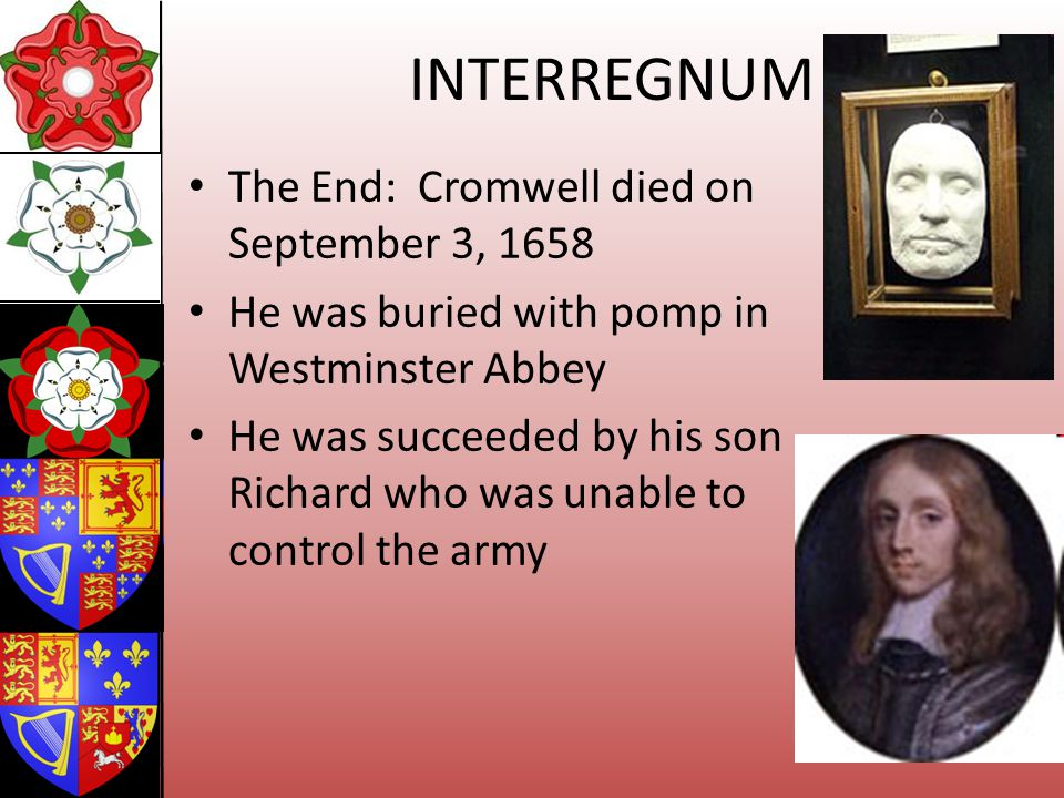 INTERREGNUM The End: Cromwell died on September 3, 1658