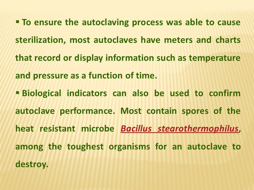 To ensure the autoclaving process was able to cause sterilization, most autoclaves have meters and charts that record or display information such as temperature and pressure as a function of time.