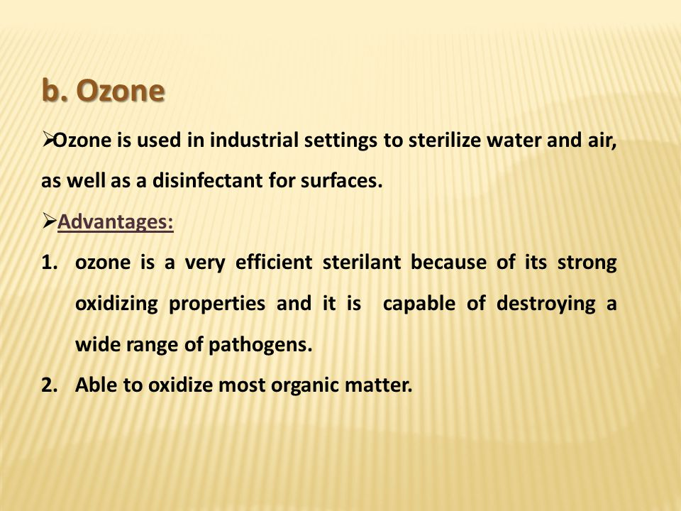 b. Ozone Ozone is used in industrial settings to sterilize water and air, as well as a disinfectant for surfaces.