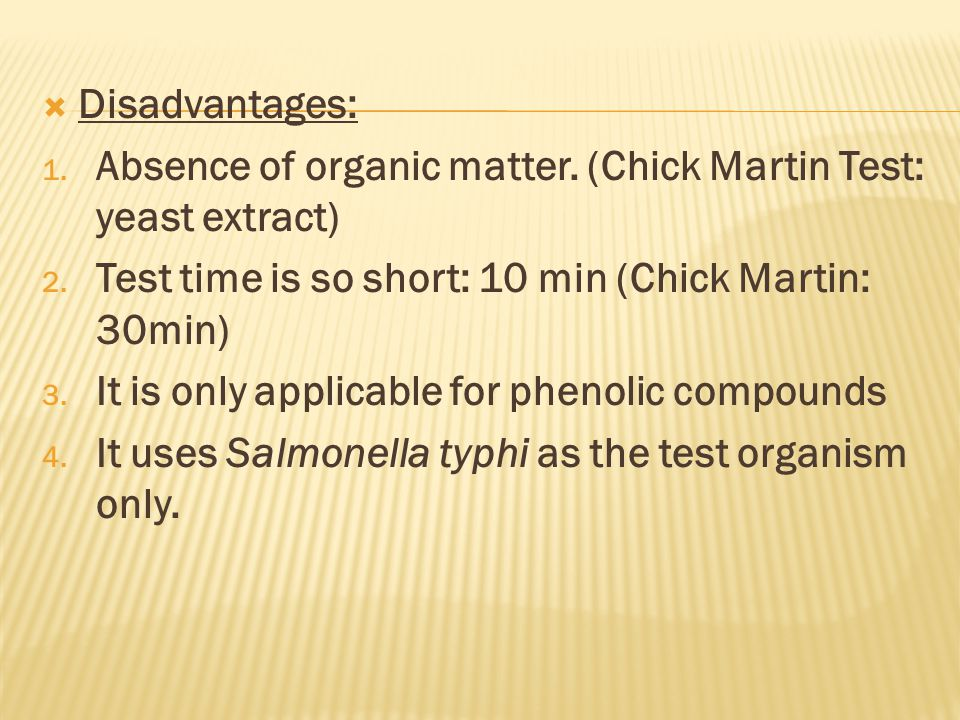 Disadvantages: Absence of organic matter. (Chick Martin Test: yeast extract) Test time is so short: 10 min (Chick Martin: 30min)