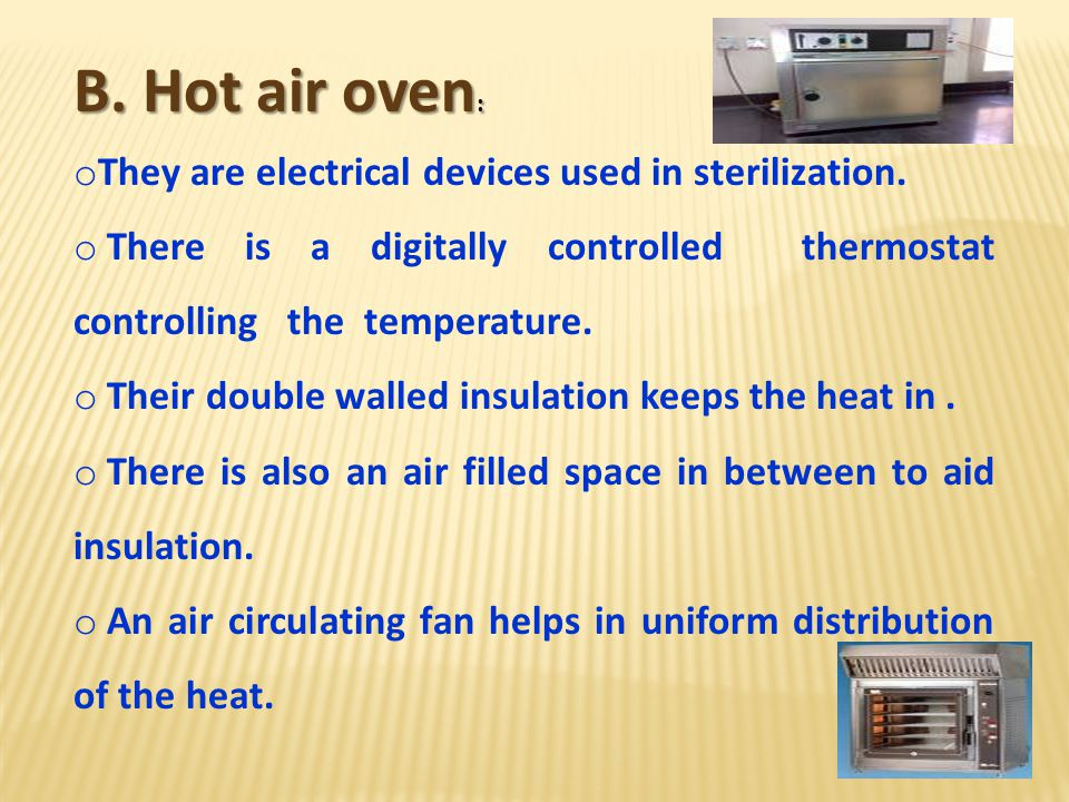 B. Hot air oven: They are electrical devices used in sterilization.
