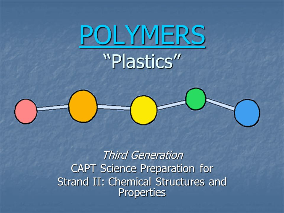 POLYMERS Plastics Third Generation CAPT Science Preparation for