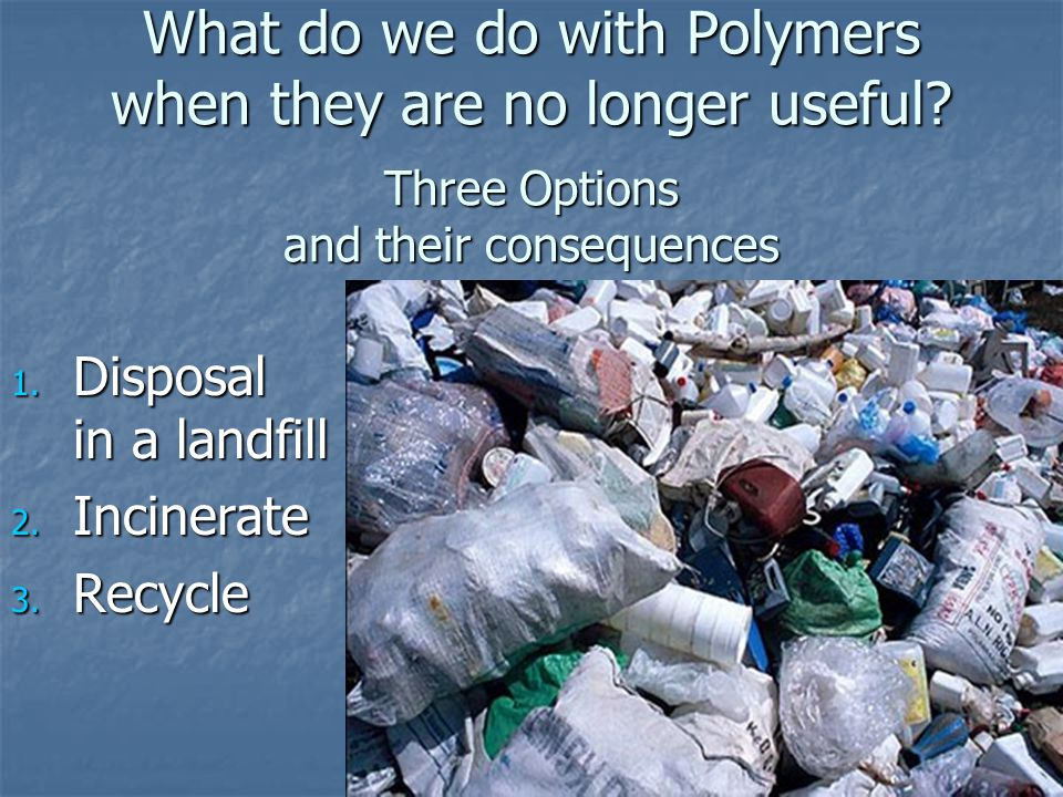 What do we do with Polymers when they are no longer useful