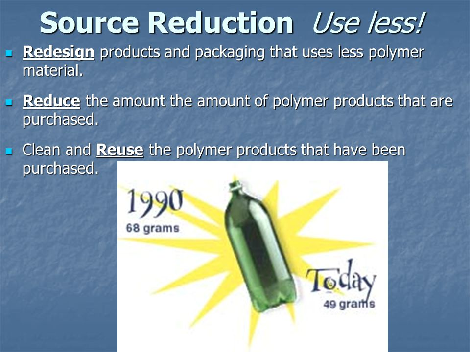 Source Reduction Use less!