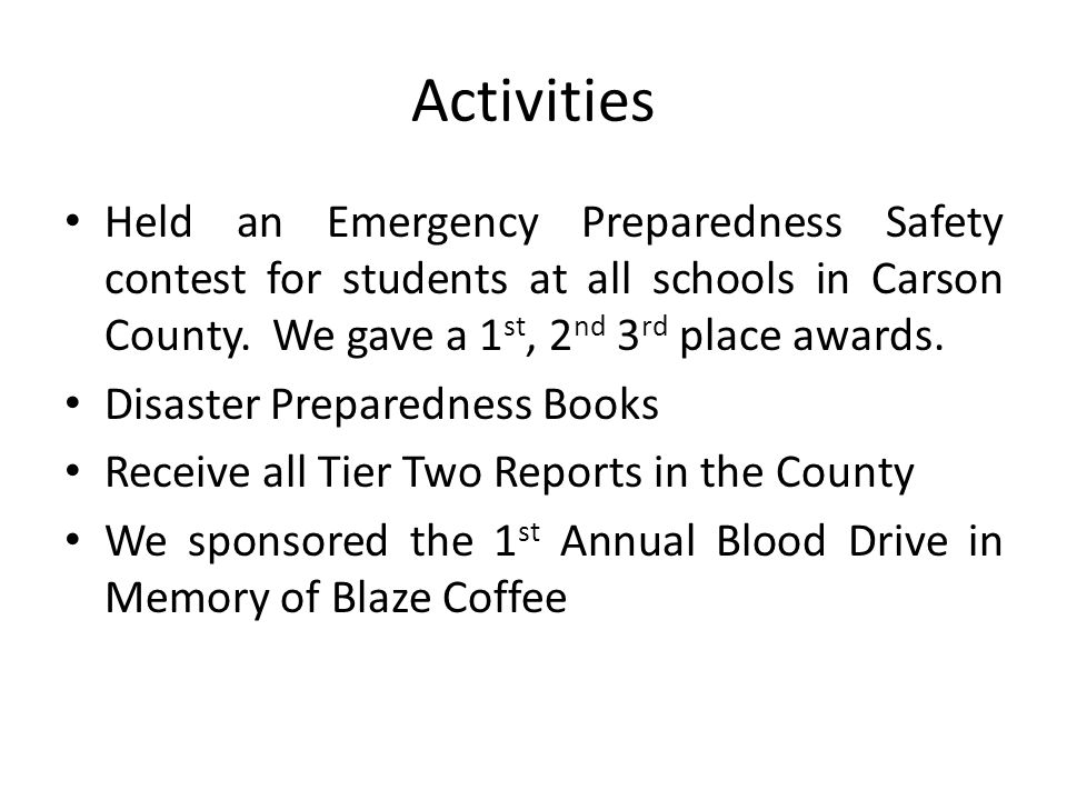 Activities Held an Emergency Preparedness Safety contest for students at all schools in Carson County. We gave a 1st, 2nd 3rd place awards.