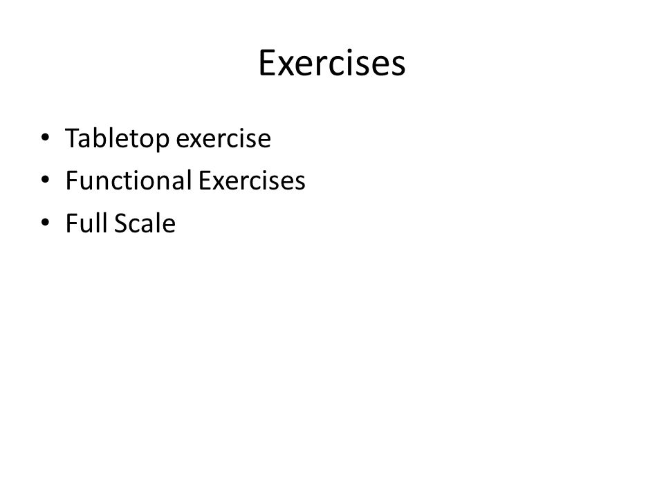 Exercises Tabletop exercise Functional Exercises Full Scale