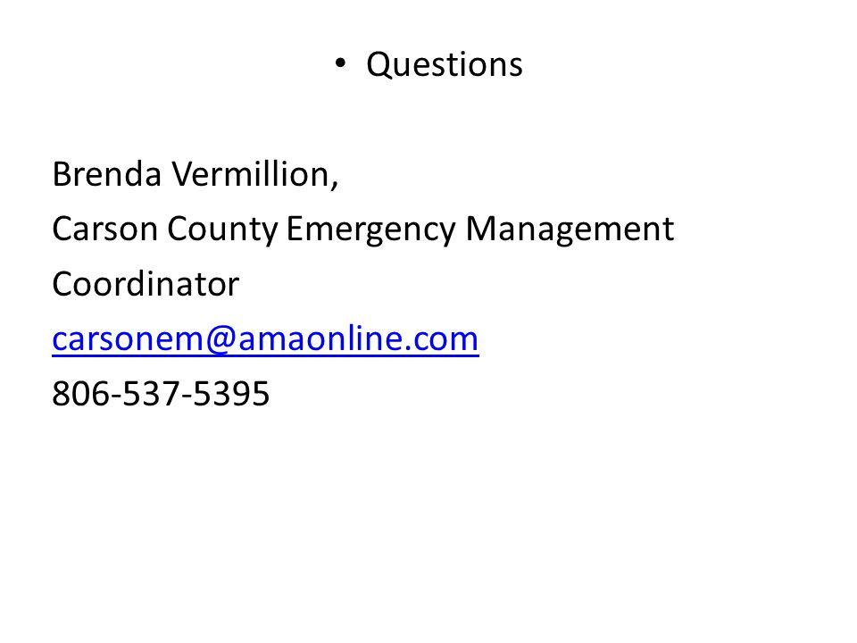 Questions Brenda Vermillion, Carson County Emergency Management. Coordinator. carsonem@amaonline.com.