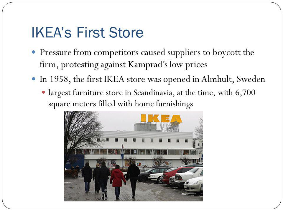 IKEA's First Store Pressure from competitors caused suppliers to boycott the firm, protesting against Kamprad's low prices.