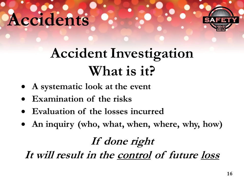 Accident Investigation It will result in the control of future loss