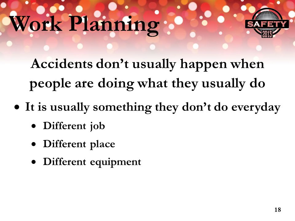 Work Planning Accidents don't usually happen when
