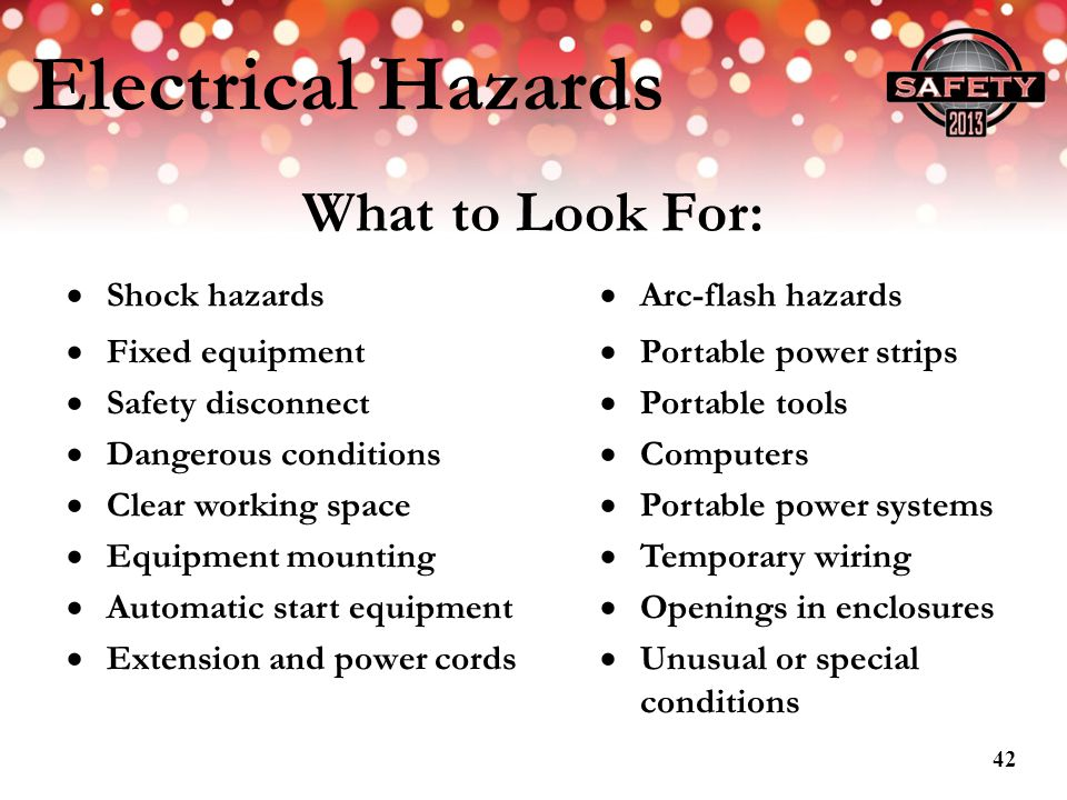 Electrical Hazards What to Look For: Shock hazards Fixed equipment