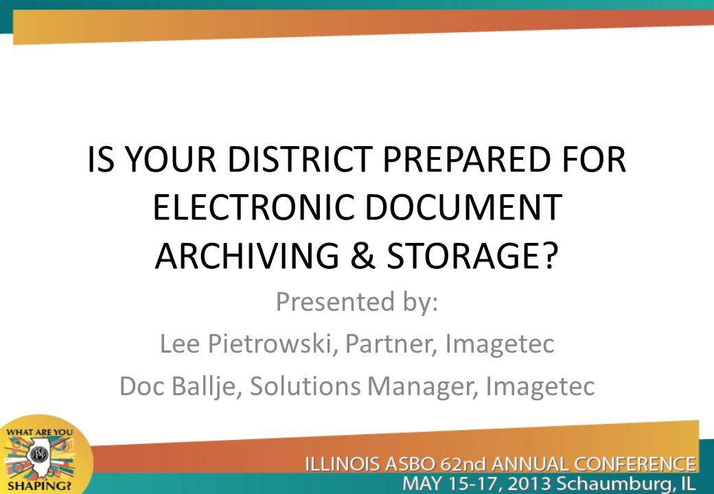 IS YOUR DISTRICT PREPARED FOR ELECTRONIC DOCUMENT ARCHIVING & STORAGE