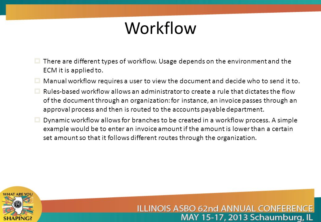 Workflow There are different types of workflow. Usage depends on the environment and the ECM it is applied to.