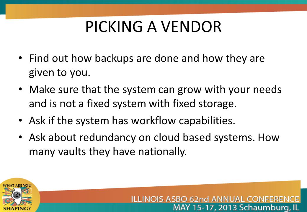 PICKING A VENDOR Find out how backups are done and how they are given to you.