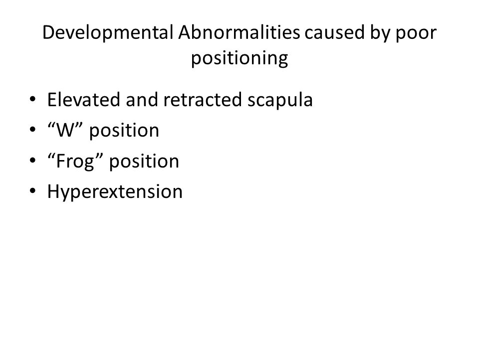 Developmental Abnormalities caused by poor positioning