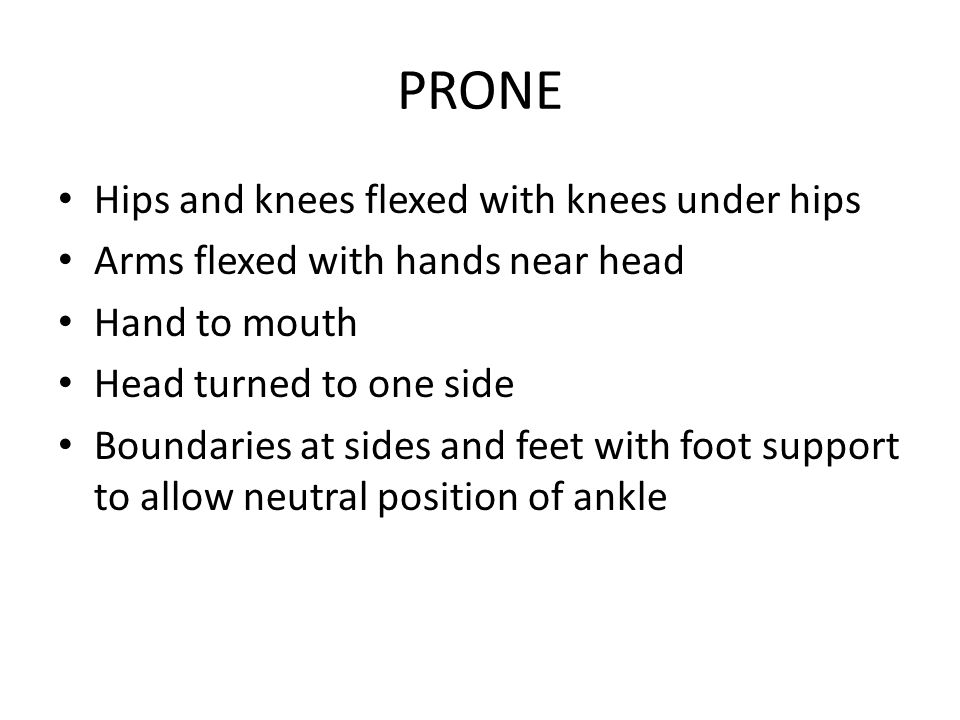 PRONE Hips and knees flexed with knees under hips