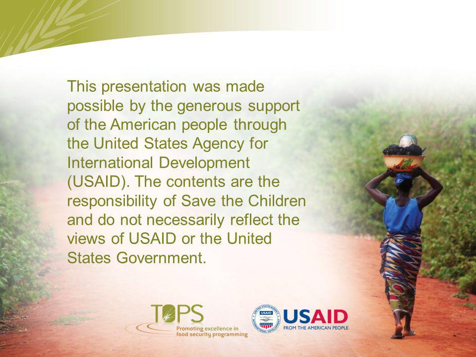 This presentation was made possible by the generous support of the American people through the United States Agency for International Development (USAID).