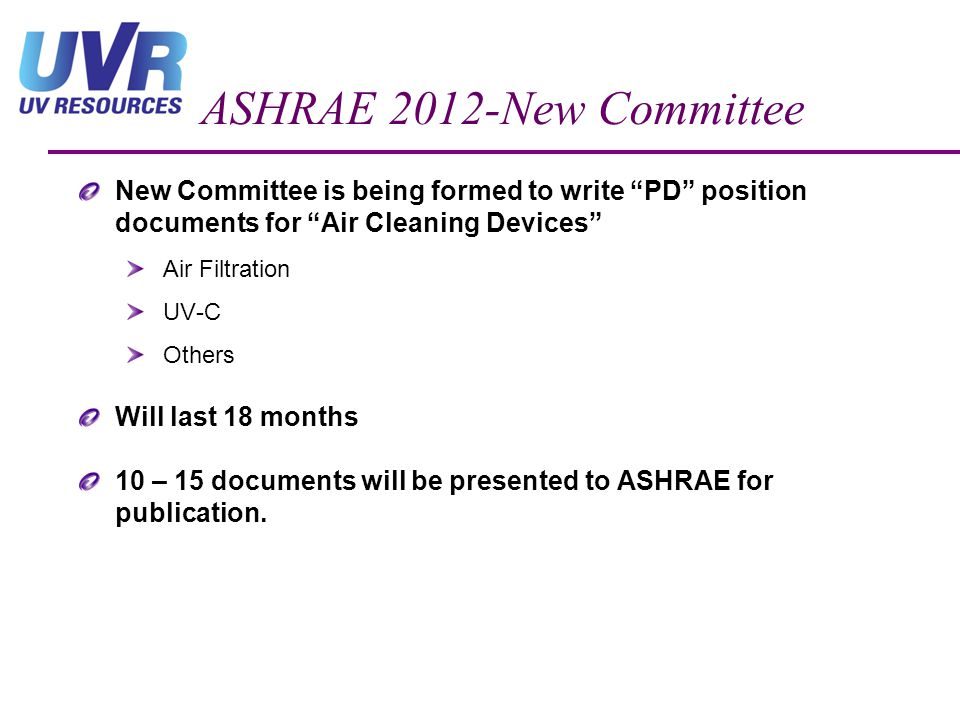 ASHRAE 2012-New Committee New Committee is being formed to write PD position documents for Air Cleaning Devices