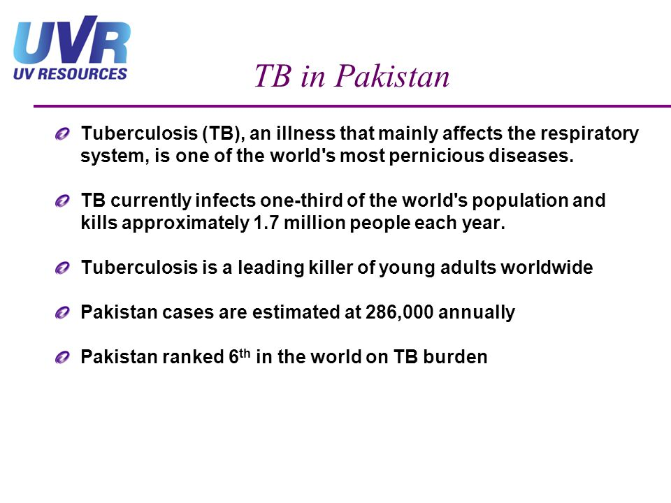 TB in Pakistan Tuberculosis (TB), an illness that mainly affects the respiratory system, is one of the world s most pernicious diseases.