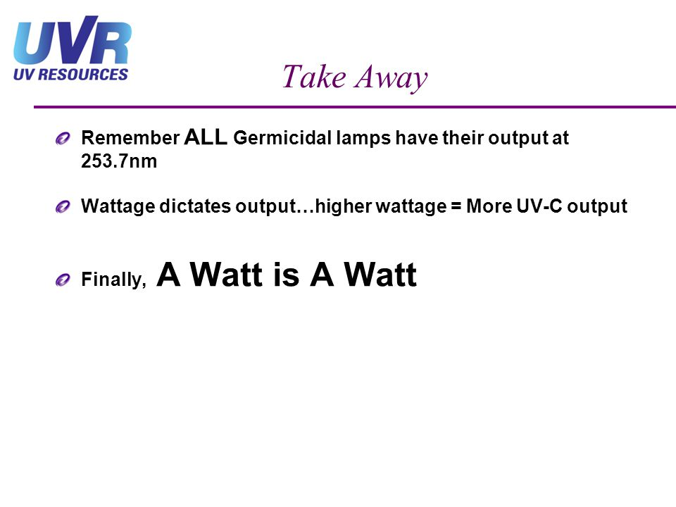 Take Away Remember ALL Germicidal lamps have their output at 253.7nm