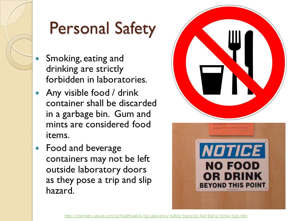 Personal Safety Smoking, eating and drinking are strictly forbidden in laboratories.