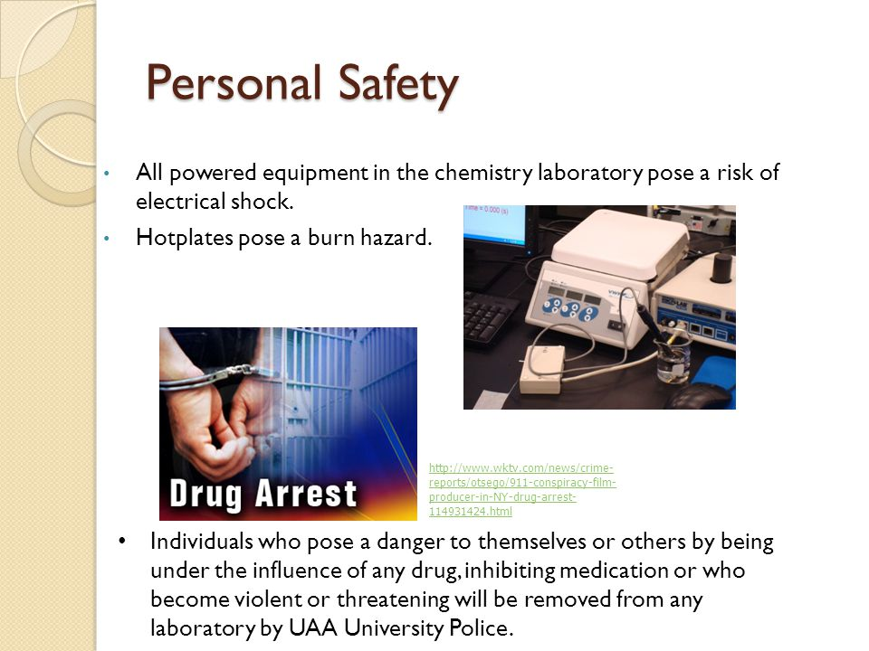 Personal Safety All powered equipment in the chemistry laboratory pose a risk of electrical shock.