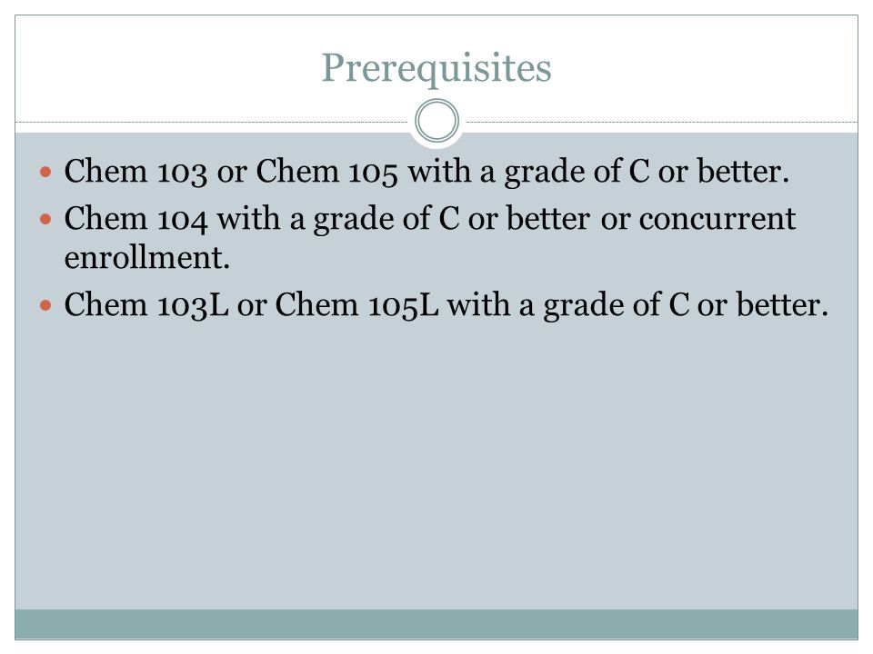 Prerequisites Chem 103 or Chem 105 with a grade of C or better.