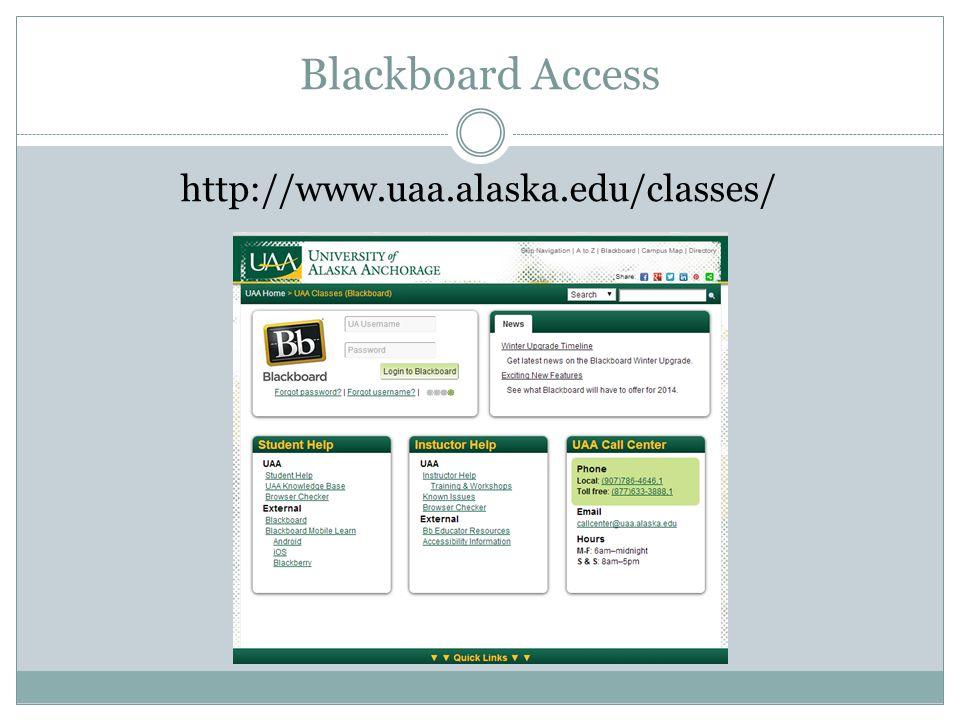 Blackboard Access http://www.uaa.alaska.edu/classes/