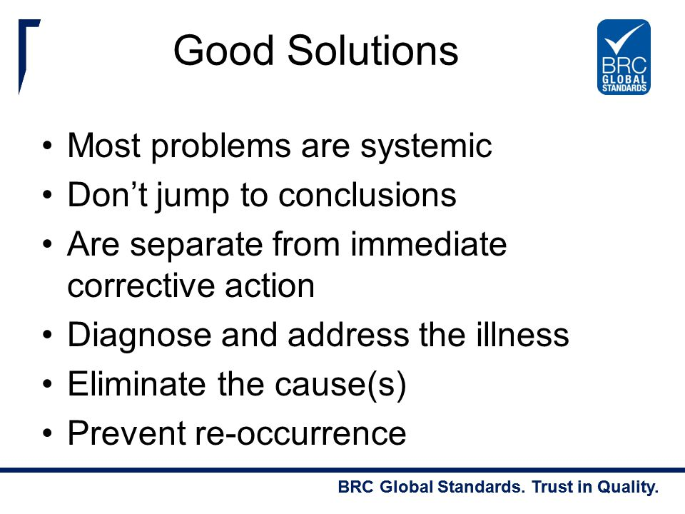 Good Solutions Most problems are systemic Don't jump to conclusions