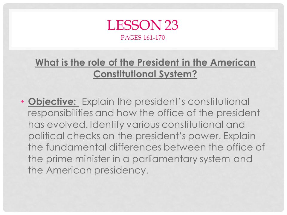 Lesson 23 Pages 161-170 What is the role of the President in the American Constitutional System