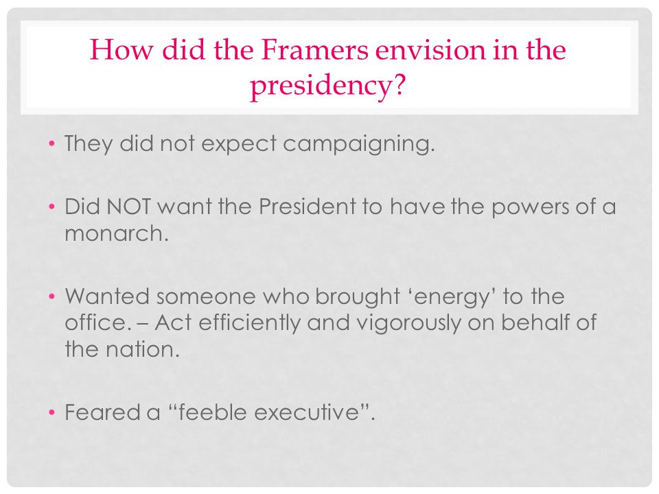 How did the Framers envision in the presidency
