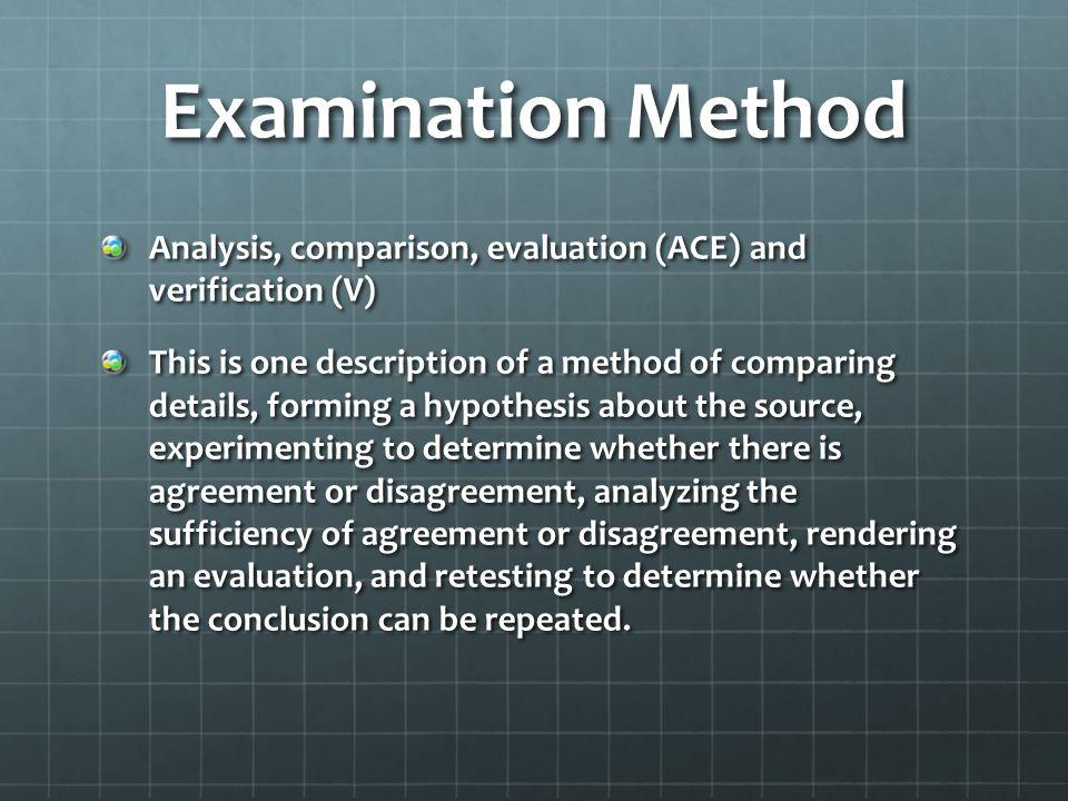 Examination Method Analysis, comparison, evaluation (ACE) and verification (V)