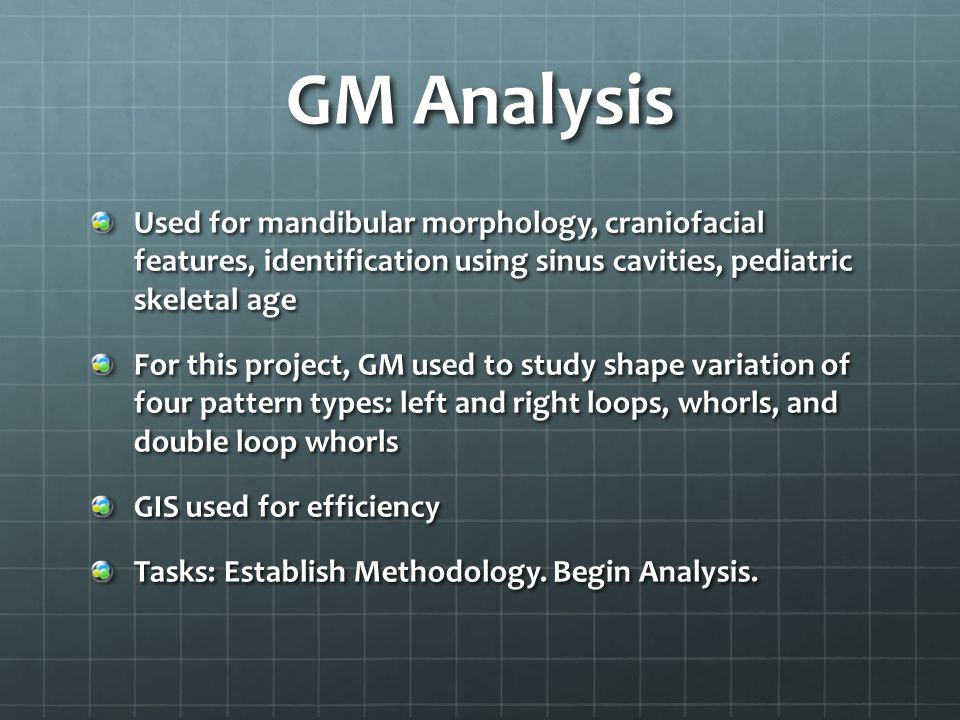GM Analysis Used for mandibular morphology, craniofacial features, identification using sinus cavities, pediatric skeletal age.