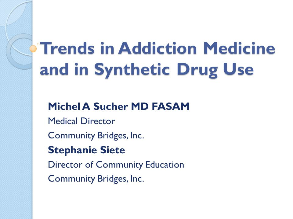 Trends in Addiction Medicine and in Synthetic Drug Use