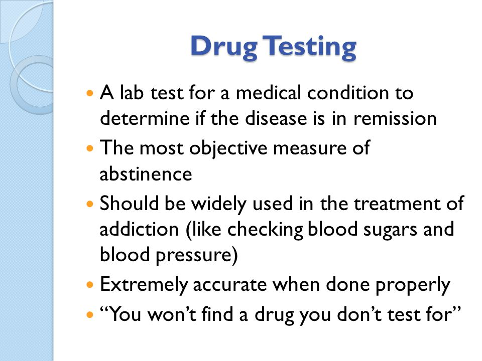 Drug Testing A lab test for a medical condition to determine if the disease is in remission. The most objective measure of abstinence.