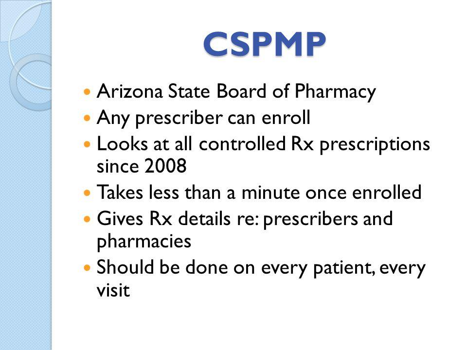 CSPMP Arizona State Board of Pharmacy Any prescriber can enroll