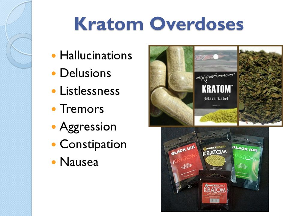 Kratom Overdoses Hallucinations Delusions Listlessness Tremors