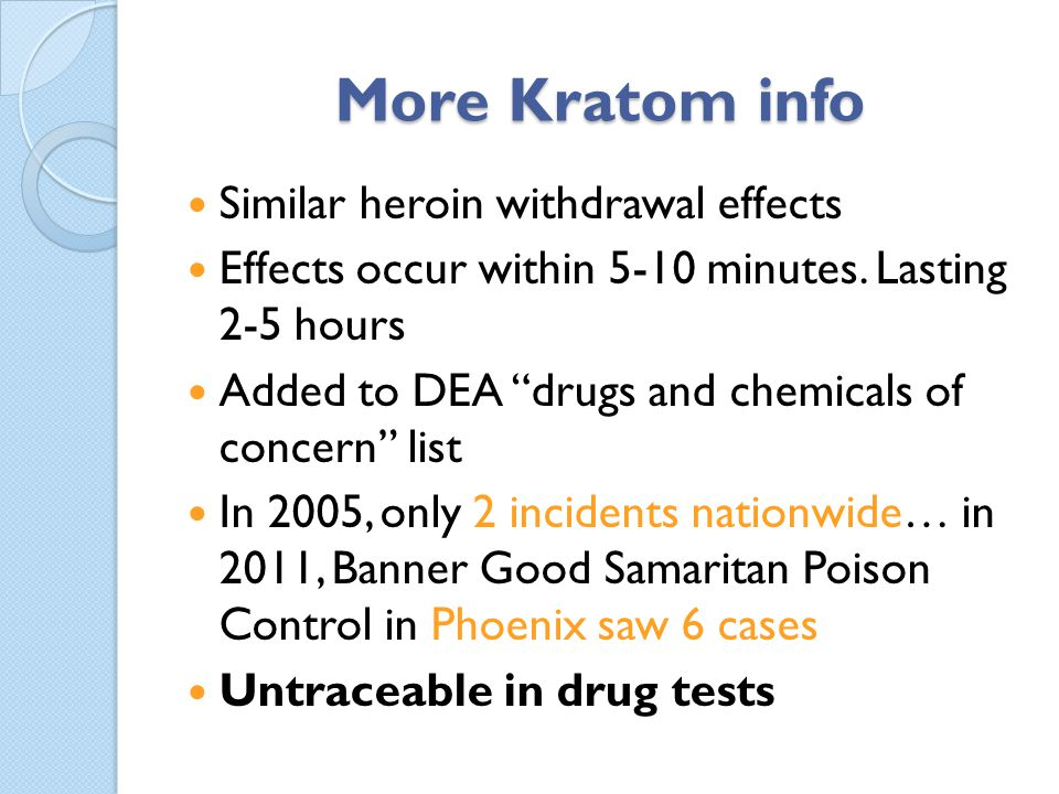 More Kratom info Similar heroin withdrawal effects