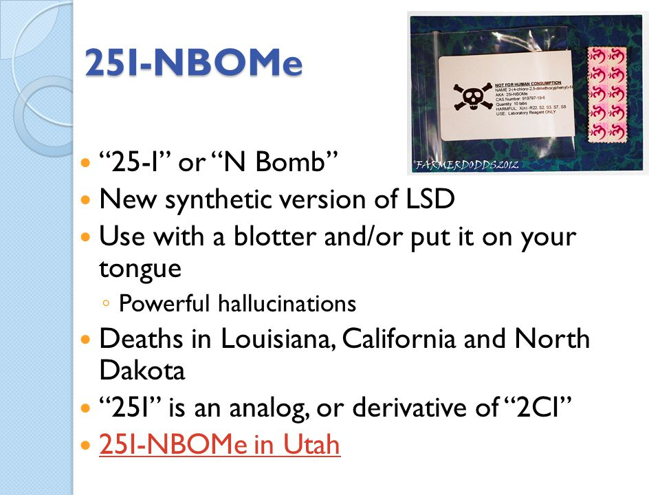 25I-NBOMe 25-I or N Bomb New synthetic version of LSD