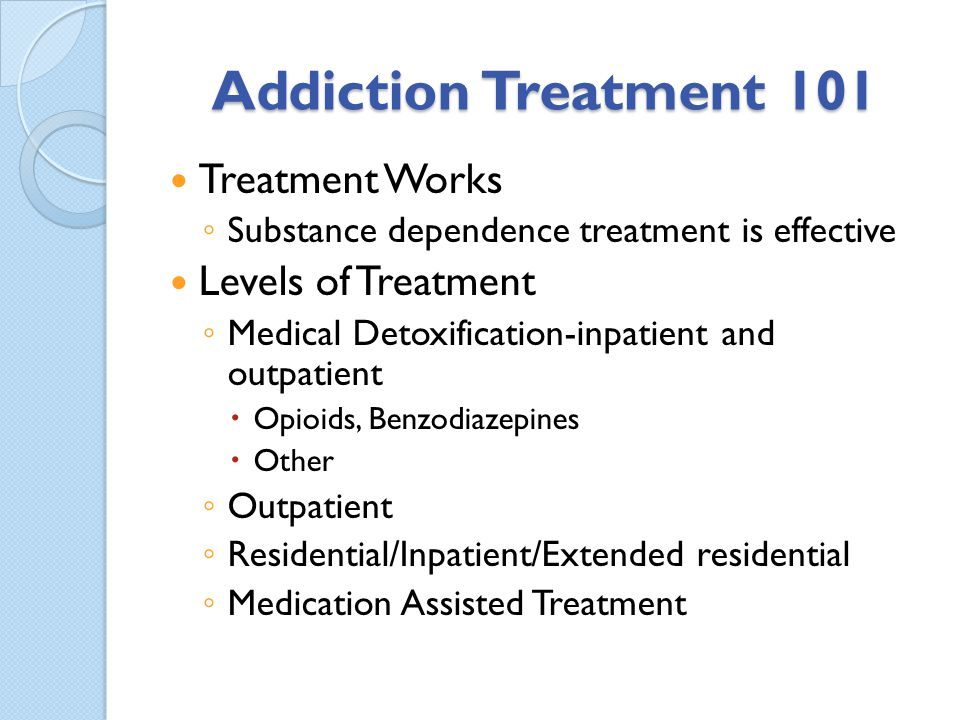Addiction Treatment 101 Treatment Works Levels of Treatment
