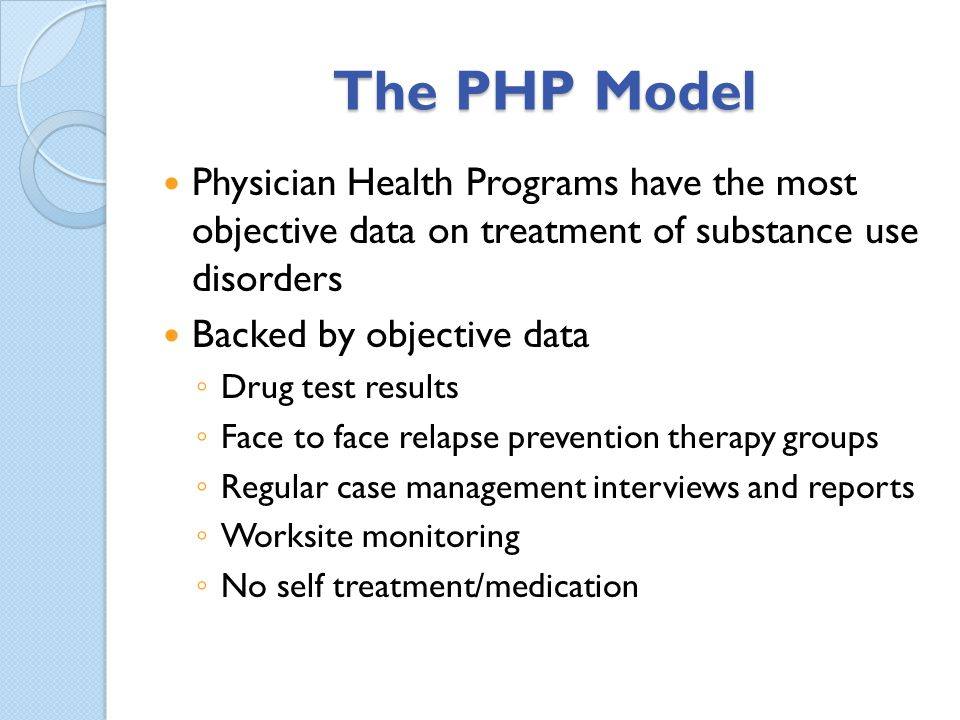 The PHP Model Physician Health Programs have the most objective data on treatment of substance use disorders.