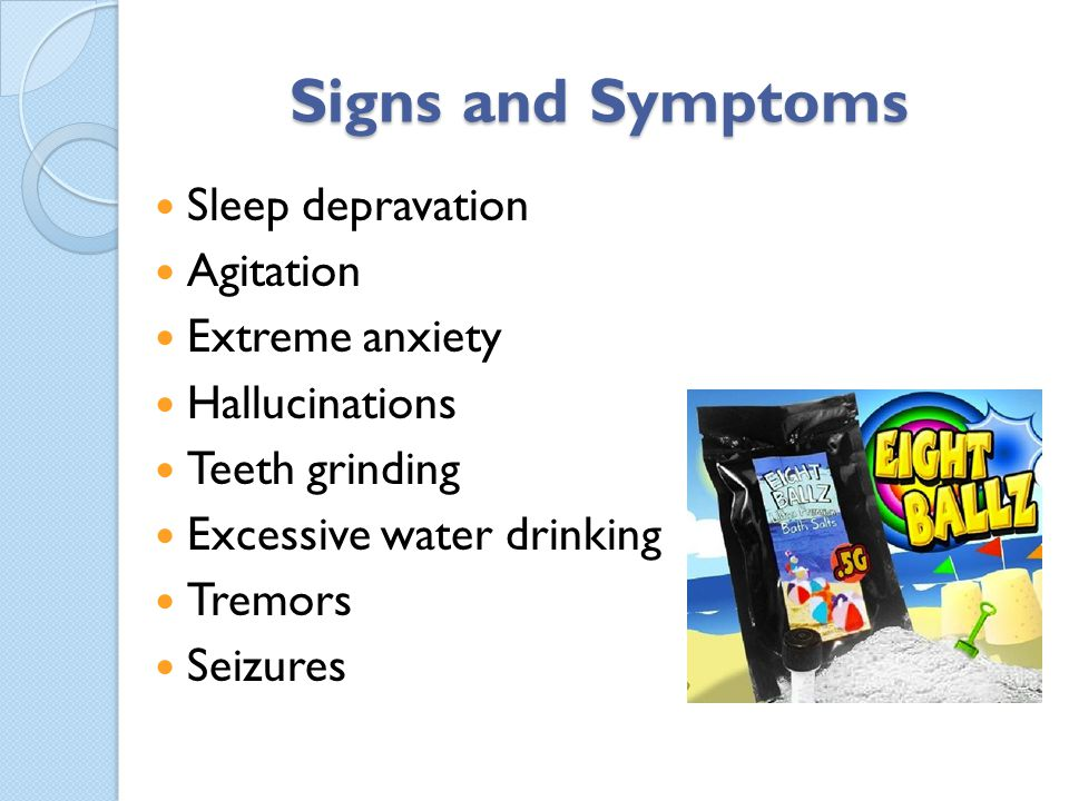 Signs and Symptoms Sleep depravation Agitation Extreme anxiety
