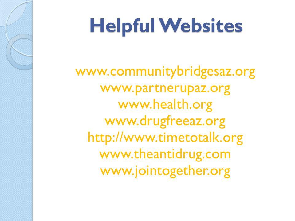 Helpful Websites www.communitybridgesaz.org www.partnerupaz.org