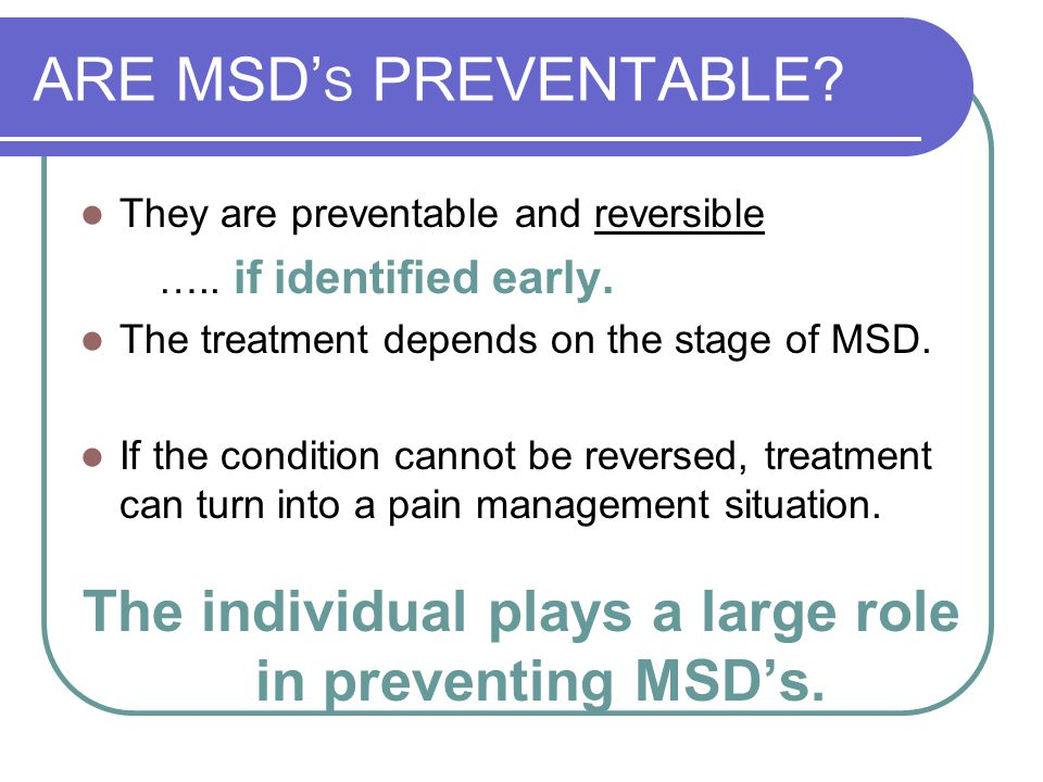 The individual plays a large role in preventing MSD's.