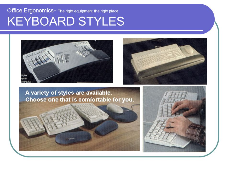 Office Ergonomics- The right equipment, the right place KEYBOARD STYLES