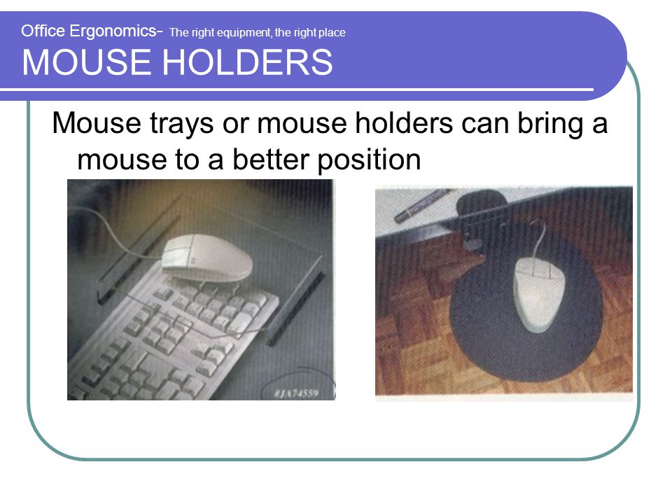 Office Ergonomics- The right equipment, the right place MOUSE HOLDERS