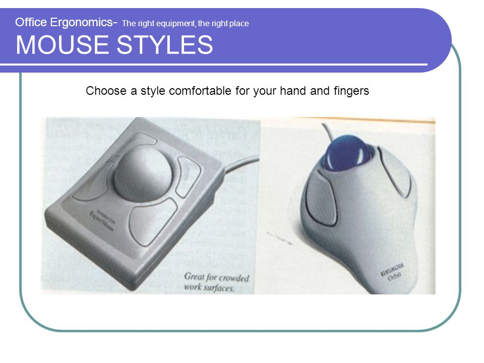Office Ergonomics- The right equipment, the right place MOUSE STYLES