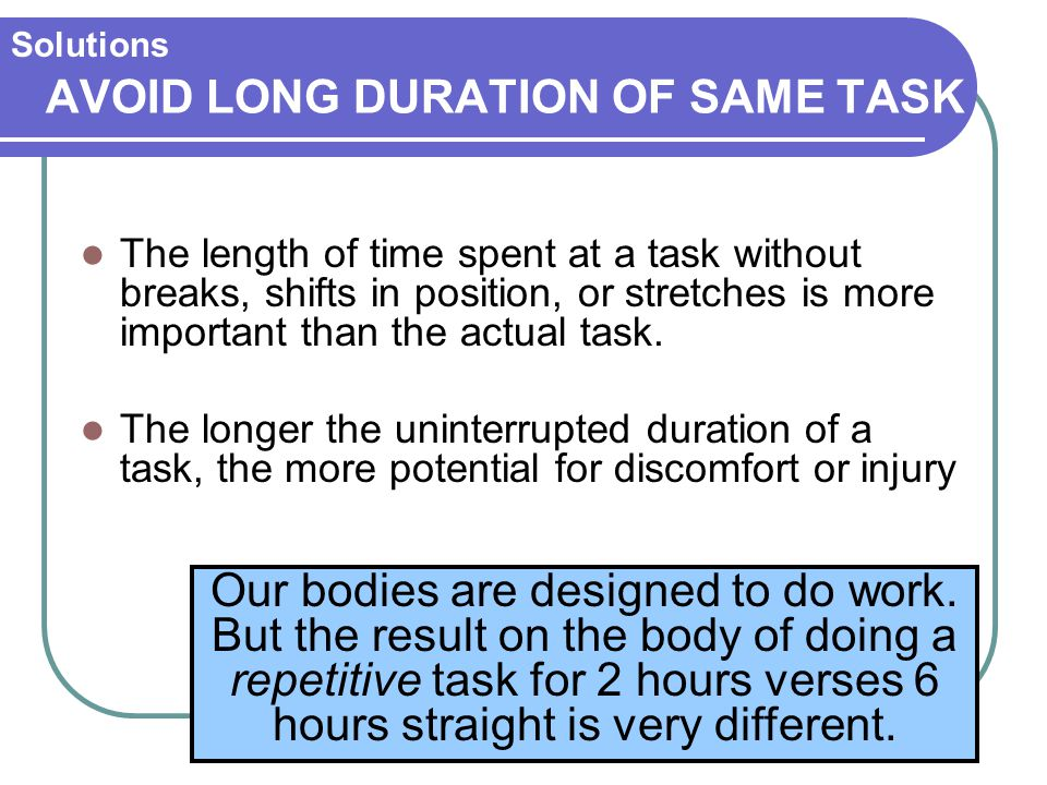 AVOID LONG DURATION OF SAME TASK